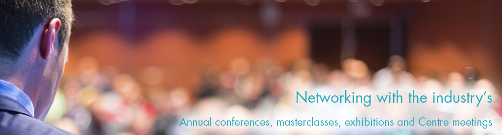 Networking with the industry's Annual conferences, masterclasses, exhibitions and centre meetings
