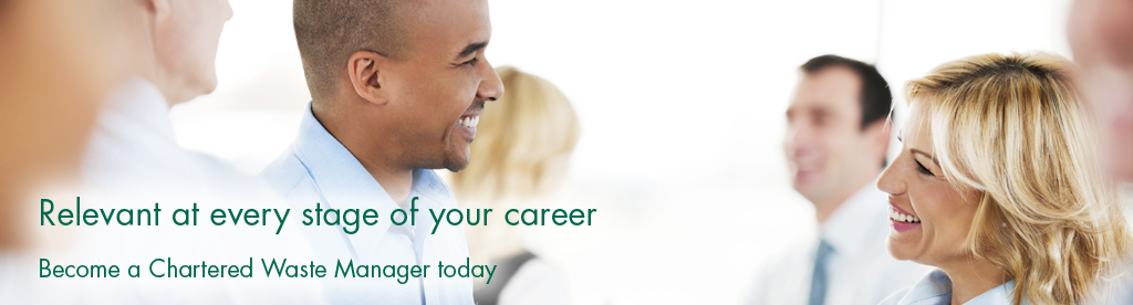 Relevant at every stage of your career. Become a chartered waste manager today